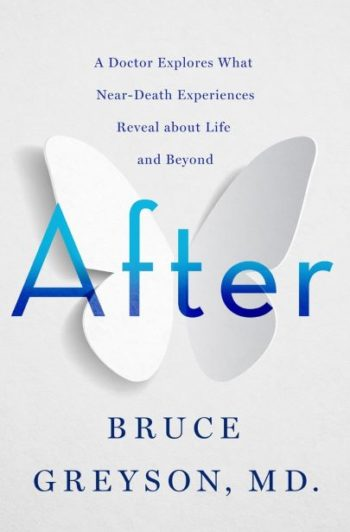 After-A Doctor Explores What Near-Death Experiences Reveal About Life and Beyond by Dr. Bruce Greyson